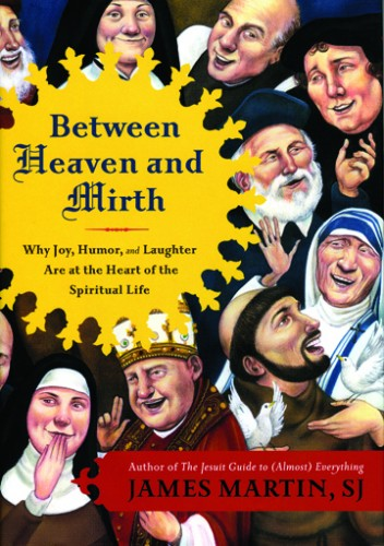 Book by Fr. James Martin:  Between Heaven & Mirth